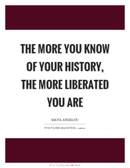 the-more-you-know-of-your-history-the-more-liberated-you-are-quote-1